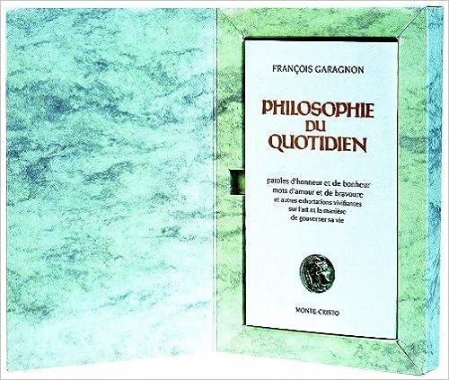 En ligne téléchargement gratuit Philosophie du Quotidien (Paroles d'honneur et de bonheur, mots d'amour et de bravoure et autres exhortations vivifiantes sur l'art et la manière de gouverner sa vie) pdf, epub ebook