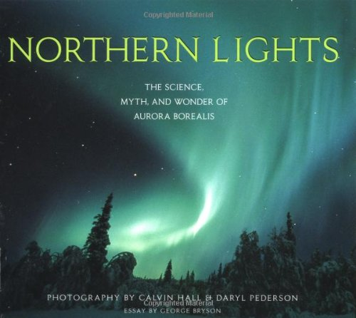 Northern Lights: The Science, Myth, and Wonder of Aurora (Northern Lights Collection)
