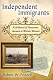 Front cover for the book Independent Immigrants: A Settlement of Hanoverian Germans in Western Missouri by Robert W. Frizzell