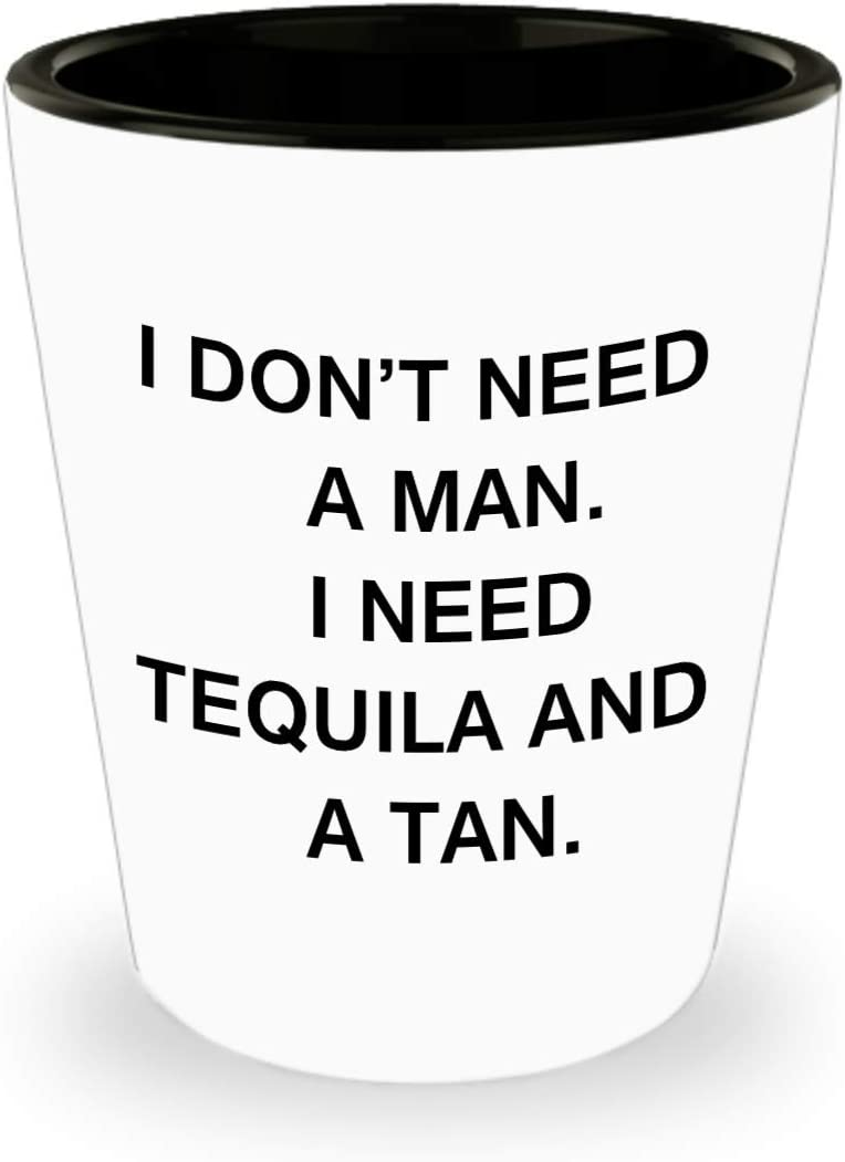 Shot Glass Premium Gifts Ideas I Dont Need a Man I Need Tequila and a Tan Mexican Tequila Shot Glasses