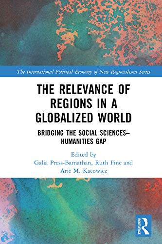 The Relevance of Regions in a Globalized World: Bridging the Social Sciences-Humanities Gap (The International Political Economy of New Regionalisms Series) (English Edition)