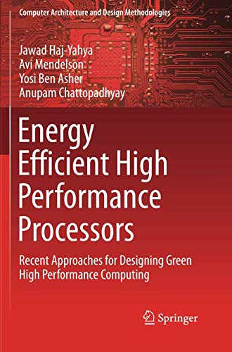 Energy Efficient High Performance Processors: Recent Approaches for Designing Green High Performance Computing (Computer Architecture and Design Methodologies)
