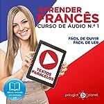Aprender Francês: Curso de Áudio de Francês No. 1: Textos Paralelos | Easy Reader: Fácil de Ouvir | Fácil de Ler (Aprenda com Áudio) (Portuguese Edition) |  Polyglot Planet
