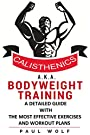 Calisthenics a.k.a. Bodyweight Training - A Detailed Guide with the Most Effective Exercises and Workout Plans: Calisthenics Workouts, Street Workout, Bodyweight Training,