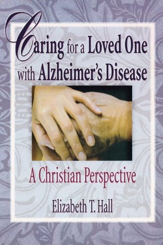 Caring for a Loved One with Alzheimer's Disease: A Christian Perspective (Haworth Religion and Mental Health)