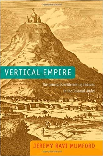 Vertical Empire: The General Resettlement of Indians in the Colonial Andes by Jeremy Ravi Mumford (2012-11-06)