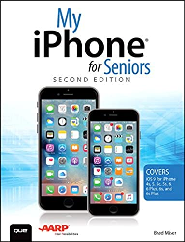 My iPhone for Seniors (Covers iOS 9 for iPhone 6s/6s Plus 6/6 Plus, 5s/5c/5, and 4s)