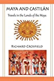 Maya and Castilántravels in the Lands of the May, Richard Crosfield, 0755206991