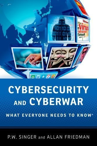 Cybersecurity and Cyberwar: What Everyone Needs to Know? by P.W. Singer (2014-01-03)
