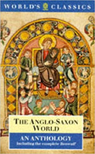 The Anglo-Saxon World: An Anthology (The World's Classics)
