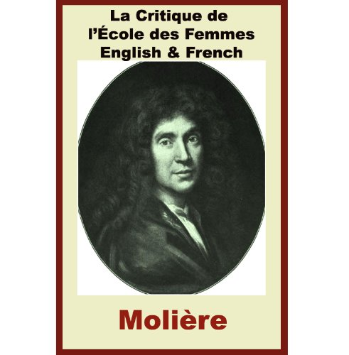 La Critique de l'École des Femmes [French-English Bilingual Edition] - Paragraph by Paragraph Translation (French Edition)
