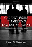 Current Issues in American Law Enforcement : Controversies and Solutions, More, Harry W., 0398078246