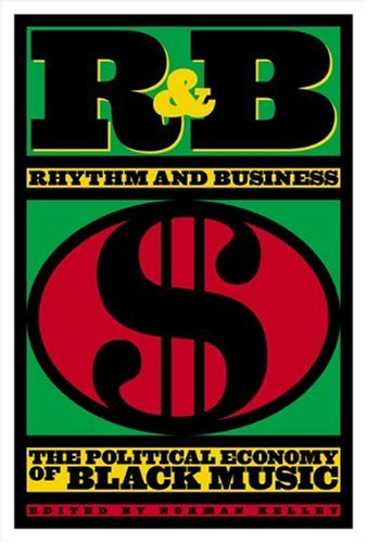 R & B: Rhythm and Business: The Political Economy of Black Music PDF