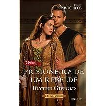 Prisioneira de um Rebelde (Harlequin Históricos Livro 137)