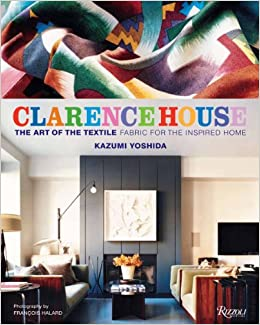 Amazon.com: Clarence House: The Art Of The Textile (9780847835669): Kazumi  Yoshida, Francois Halard, Robert Appelbaum, Jacopo Etro, Pierre Alexis  Dumas: ...