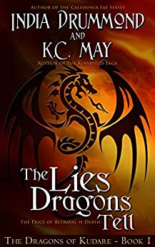 The Lies Dragons Tell (The Dragons of Kudare Book 1) by [Drummond, India, May, K.C.]