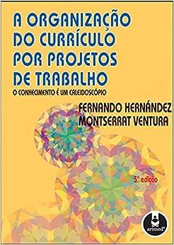 Book Organizacao do Curr'culo por Projetos de Trabalho, A: O Conhecimento e um Caleidoscopio