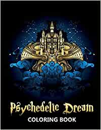 Psychedelic Dream Coloring Book: Trippy and Hippy Designs of Fantasy World and Illuminati - Stress Relief and Relaxation Colouring Book for Teenagers and Adults