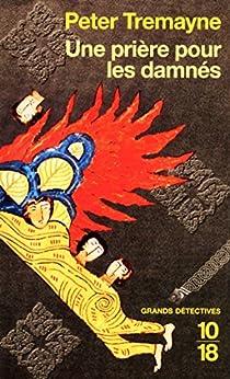 Une prière pour les damnés (GRANDS DETECTIV) (French Edition) by [TREMAYNE, Peter]