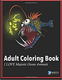 Amazon Adult Coloring Book I LOVE Majestic Ocean Animals Books Volume 1 9781517267513 Katy Internet Marketing LLC