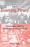 Framing Piracy, Shujen Wang, 0742519805