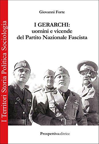 I gerarchi. Uomini e vicende del Partito Nazionale Fascista Giovanni Forte