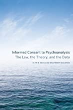 Informed Consent to Psychoanalysis: The Law, the Theory, and the Data (Psychoanalytic Interventions)