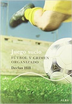 Book Juego sucio / Foul play: Futbol Y Crimen Organizado / Soccer and Organized Crime (Spanish Edition) by Hill, Declan (2010)