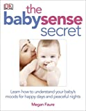 The Babysense Secret, Dorling Kindersley Publishing Staff and Megan Faure, 0756671590