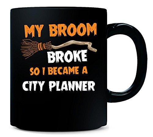 My Broom Broke So I Became A City Planner Halloween Gift - -