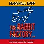 The Rabbit Factory | Marshall Karp