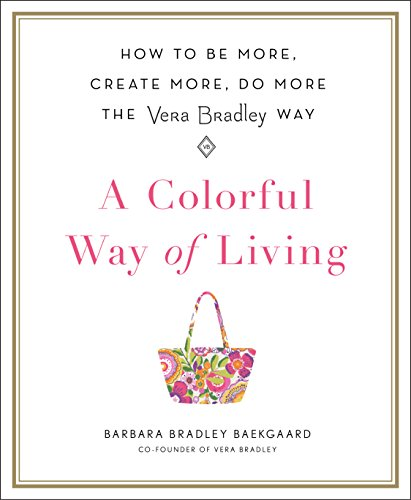 Book Cover: A Colorful Way of Living: How to Be More, Create More, Do More the Vera Bradley Way