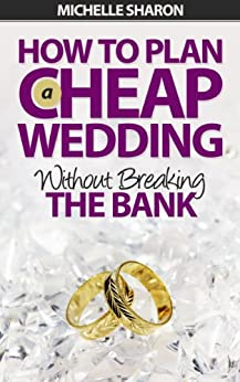 How To Plan A Cheap Wedding Without Breaking The Bank