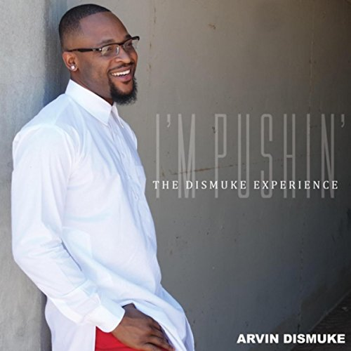 Arvin Dismuke - I'm Pushin' [The Dismuke Experience] (2017)