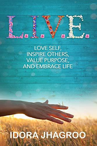 L.I.V.E. Love Self, Inspire Others, Value Purpose, Embrace Life