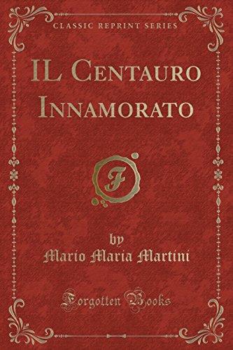 Il Centauro Innamorato (Classic Reprint) (Italian Edition)