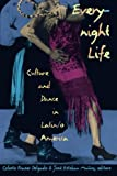 Everynight Life: Culture and Dance in Latin/o America