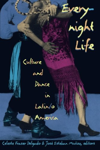 Everynight Life: Culture and Dance in Latin/o America (Latin America Otherwise)