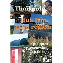 Thailande : Hua Hin et sa région: Quelques excursions à faire (French Edition)