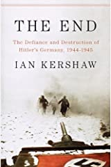 The End: The Defiance and Destruction of Hitler's Germany, 1944-1945 (English Edition) eBook Kindle