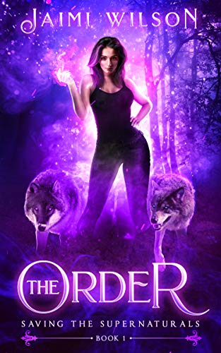 Amazon The Order Saving The Supernaturals Book 1 Ebook Jaimi
