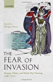 "David G. Morgan-Owen, ""The Fear of Invasion: Strategy, Politics, and British War Planning, 1880-1914"" (Oxford University Press, 2017)"