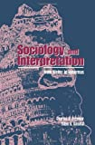 Sociology and Interpretation : From Weber to Habermas, Pressler, Charles A. and Dasilva, Fabio B., 0791430448