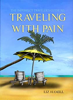 Traveling with Pain (The Imperfect Traveler's Guide Book 1)