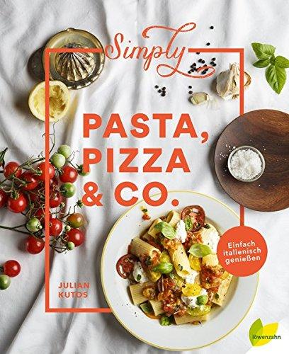 Simply Pasta, Pizza & Co.: Einfach italienisch genießen