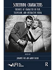 Screening Characters: Theories of Character in Film, Television, and Interactive Media