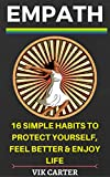 Empath: 16 Simple Habits To Protect Yourself, Feel Better & Enjoy Life Even If You Are Highly Sensitive: Secrets To Thrive As An Empath (Survival & Healing ... Empaths & Highly Sensitive People (HSP))
