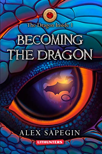 Becoming the Dragon: A Fantasy Saga (The Dragon Inside Book - Dragon Body