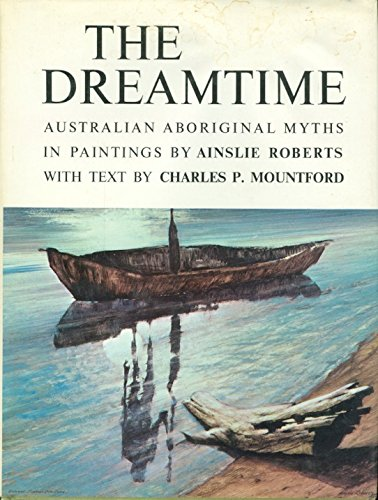 The Dreamtime: Australian Aboriginal Myths in Paintings by Ainslie Roberts Aboriginal Dreamtime Paintings