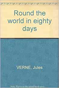a review of jules vernes book aroung the world in eighty days What i found fascinating about around the world in 80 days has nothing to do  with the book itself, but rather how jules verne wrote it when he.